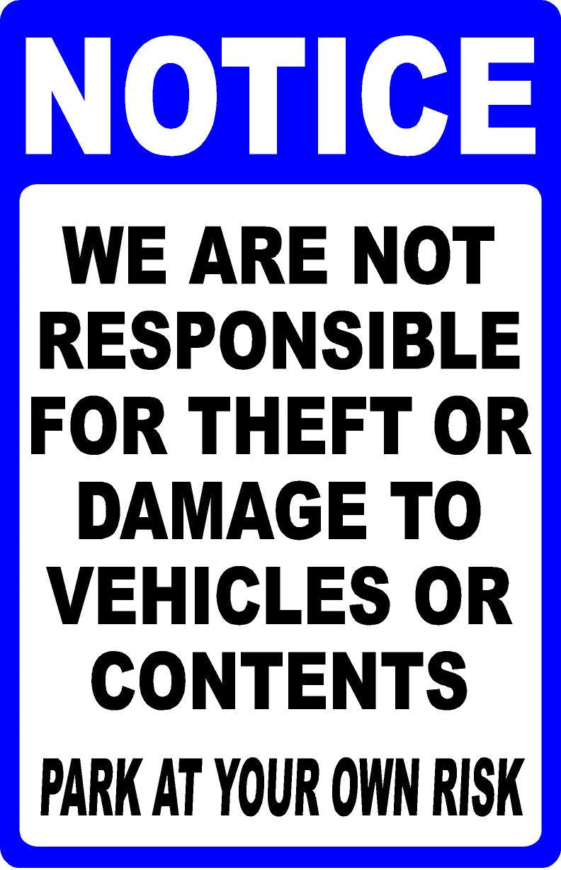Notice We are Not Responsible for Theft or Damage to Vehicle Park at Own Risk Sign - Signs & Decals by SalaGraphics