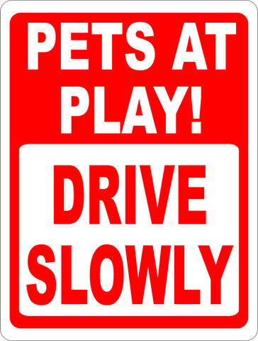 Pets at Play Drive Slowly Sign