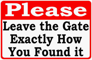 Please Leave Gate as Found Sign by Sala Graphics
