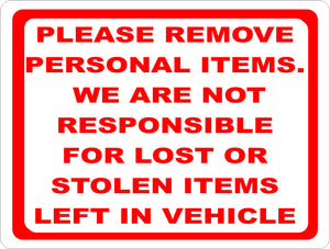 Please Remove Personal Items. We are Not Responsible for Lost or Stolen Items Left in Vehicle Sign - Signs & Decals by SalaGraphics