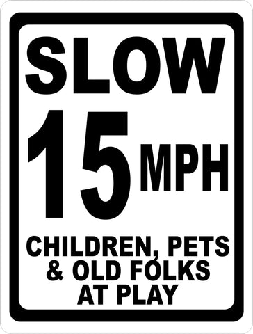 Slow 15 MPH Children Pets & Old Folks at Play Sign