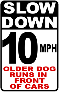 Slow Older Dog in Neighborhood Sign