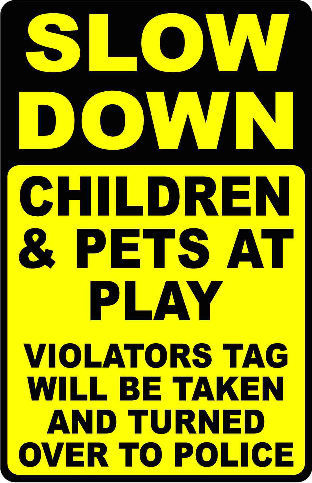 Slow Down Children & Pets at Play Violators Tag Given to Police Sign