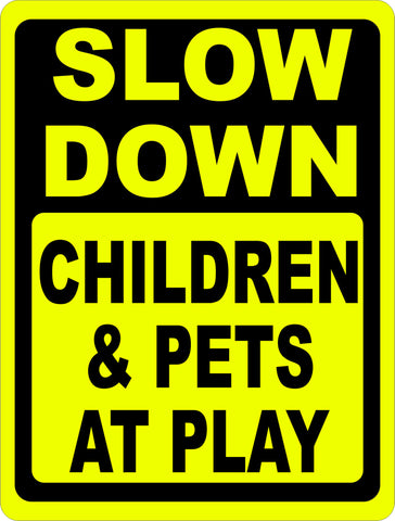 Slow Down Children & Pets at Play Sign