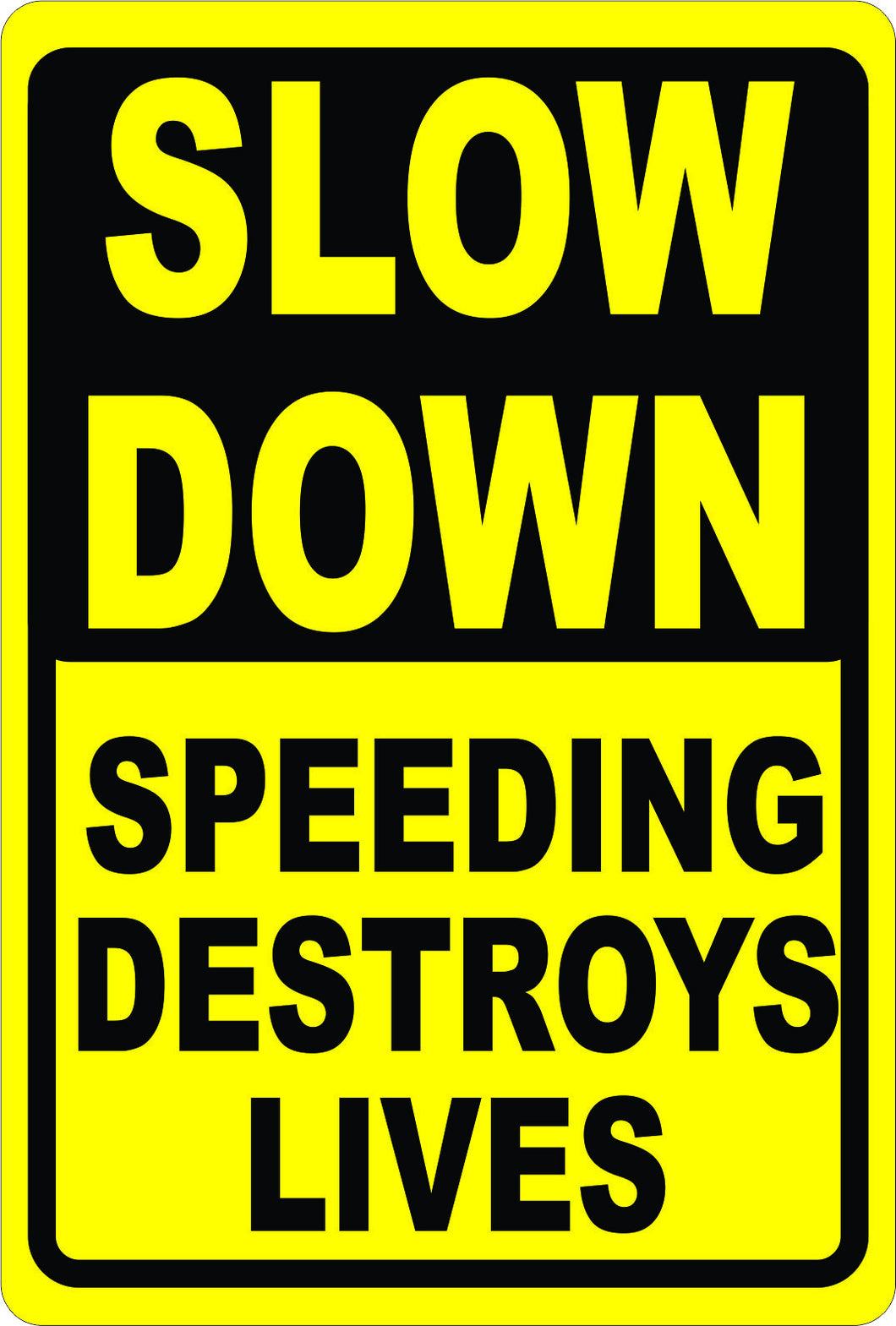 Slow Down Speeding Destroys Lives Sign - Signs & Decals by SalaGraphics