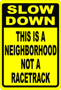 Slow Down This is Neighborhood Not Racetrack Sign - Signs & Decals by SalaGraphics