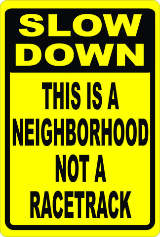 Slow Down This is a Neighborhood Not a Racetrack Sign