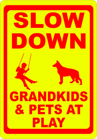 Slow Down Grandkids & Pets at Play Sign