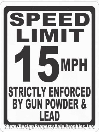 Speed Limit 15 MPH Enforced Gun Powder & Lead Sign - Signs & Decals by SalaGraphics