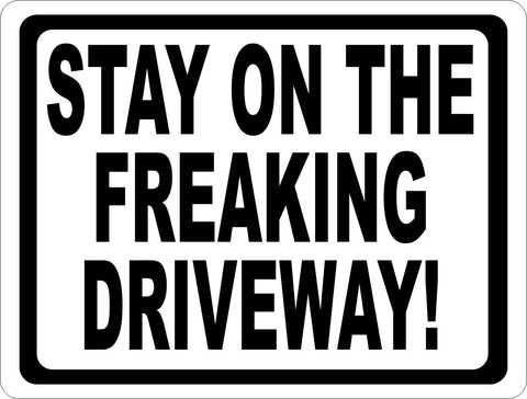 Stay On The Freaking Driveway Sign