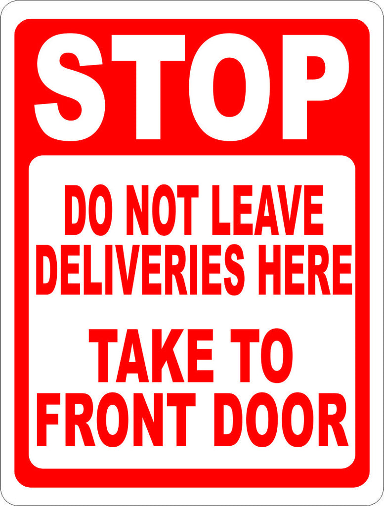 Stop Do Not Leave Deliveries Here Take To Front Door Sign