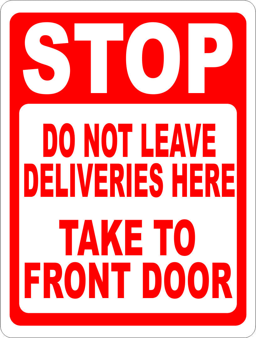Stop Do Not Leave Deliveries Here Take to Front Door Sign - Signs & Decals by SalaGraphics