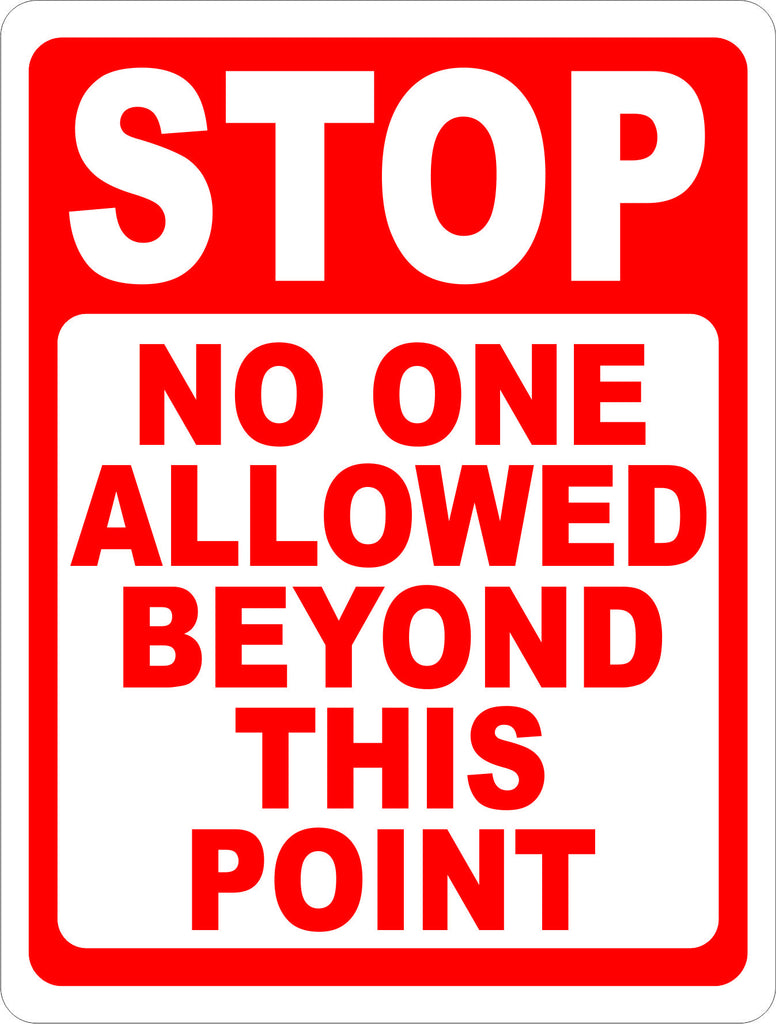 Stop No One Allowed Past This Point Sign - Signs & Decals by SalaGraphics