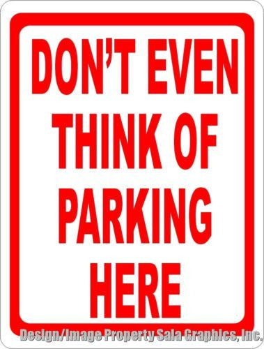 Don't Even Think of Parking Here Sign - Signs & Decals by SalaGraphics