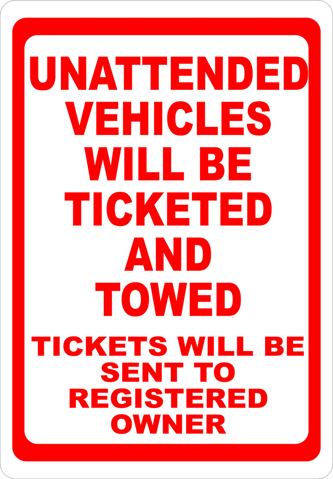 Unattended Vehicles Will Be Ticketed and Towed Sign - Signs & Decals by SalaGraphics