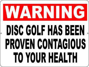 Warning Disc Golf Has Been Proven Contagious to Your Health Sign - Signs & Decals by SalaGraphics