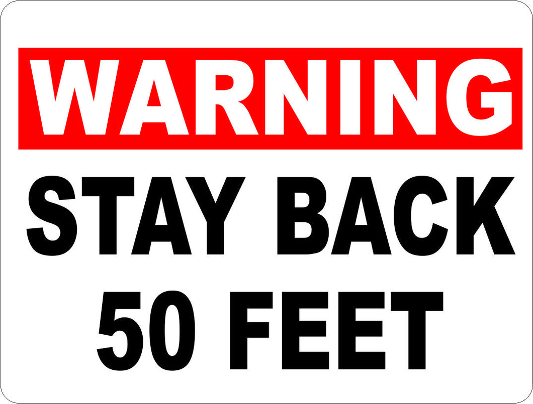 Warning Stay Back 50 Feet Sign - Signs & Decals by SalaGraphics
