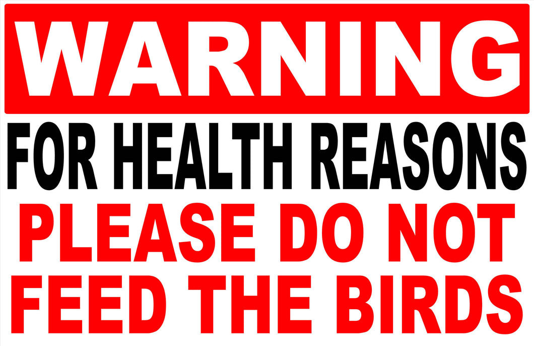 Warning for Health Reasons Do Not Feed Birds Decal - Signs & Decals by SalaGraphics