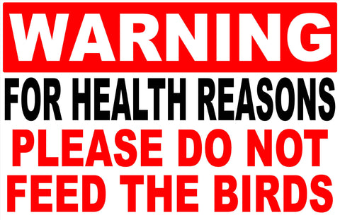 Warning for Health Reasons Do Not Feed Birds Sign