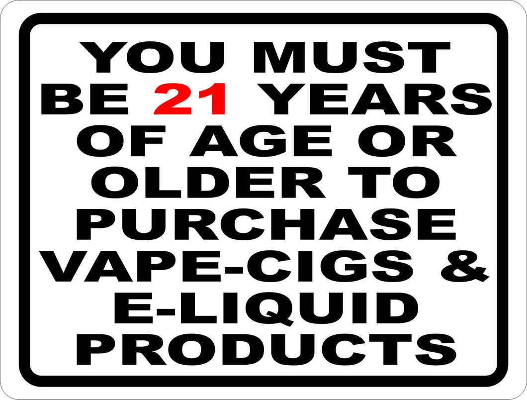 You Must Be 21 Years of Age Or Older to Purchase E-Cigs Vape etc Sign - Signs & Decals by SalaGraphics