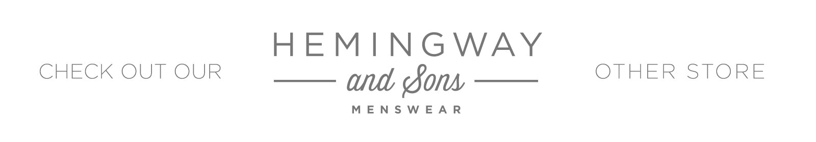 Check out our other store: Hemingway and Sons - Menswear