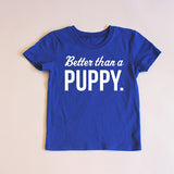 """Better Than A Puppy"" Short Sleeve Tee (PRE-ORDER)"