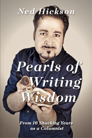 PEARLS OF WRITING WISDOM: From 16 Shucking Years as a Columnist