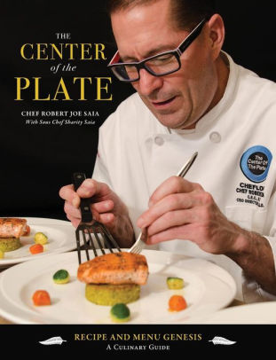 THE CENTER OF THE PLATE: Recipe and Menu Genesis: A Culinary Guide