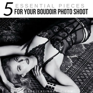 5 Essential Pieces for Your Boudoir Photo Shoot