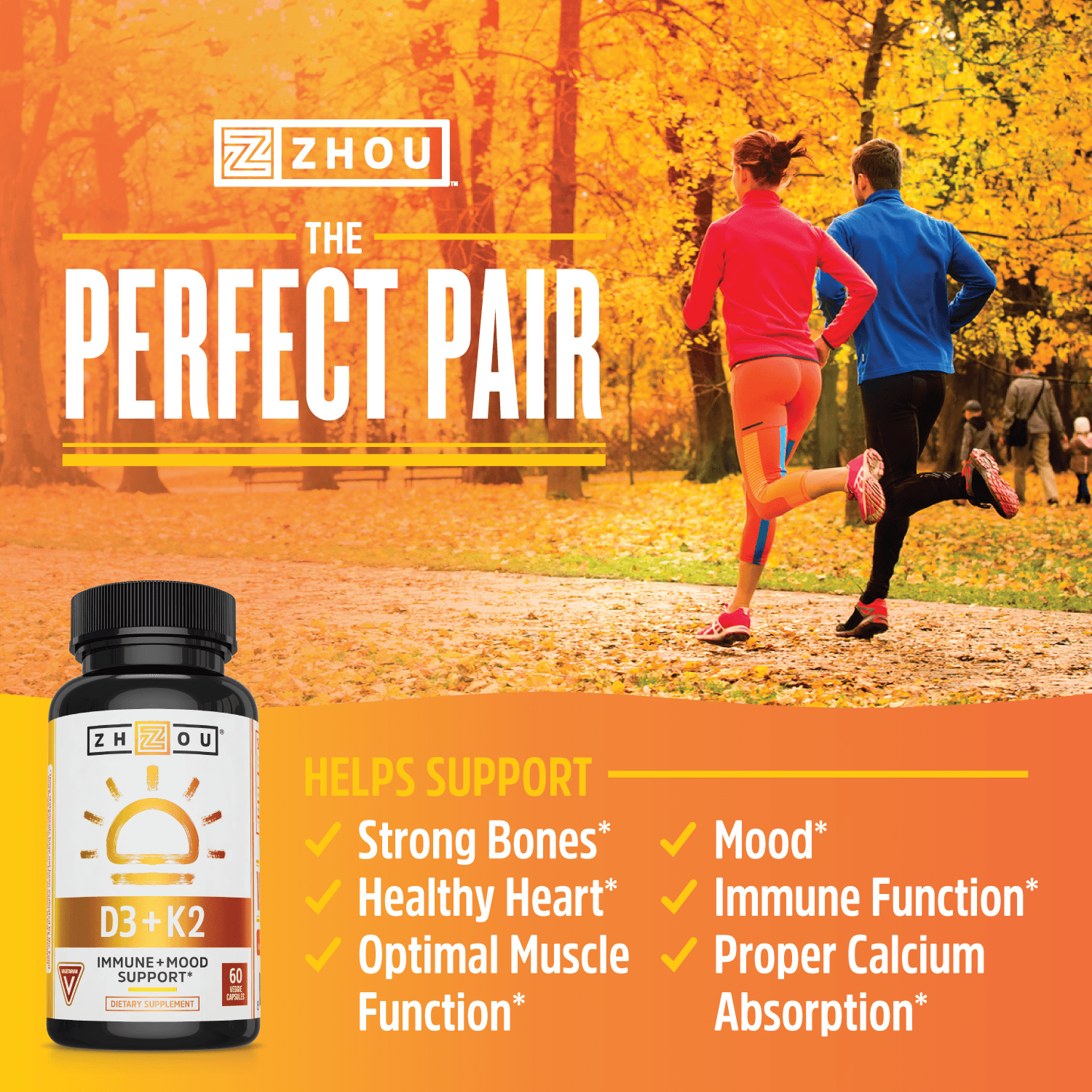 The perfect pair. Vitamin D3 and K2 help support strong bones, healthy heart, optimal muscle function, mood, immune function, proper calcium absorption.
