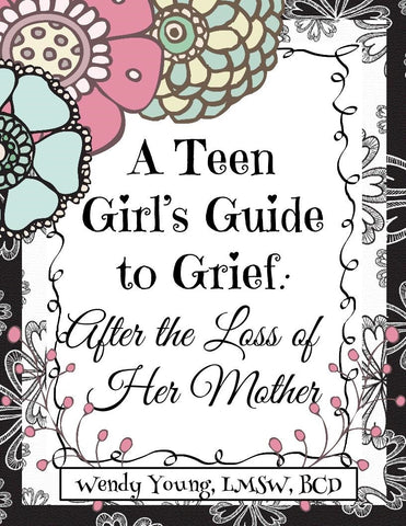 A Teen Girls' Guide to Grief: After the Loss of Her Mother