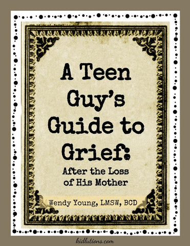 A Teen Guy's Guide to Grief: After the Loss of His Mother
