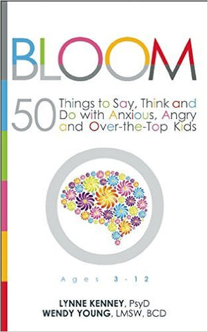 BLOOM: 50 Things to Say, Think and Do with Anxious, Angry and Over-the-Top Kids/DIGITAL VERSION