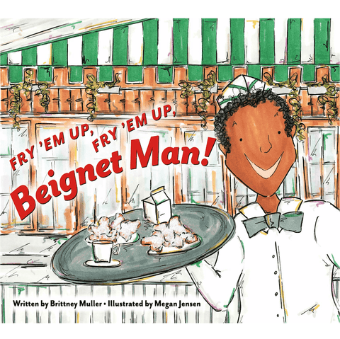Fry 'Em Up, Fry 'Em Up, Beignet Man! by Brittney Muller (Author) and Megan Jensen (Illustrator)