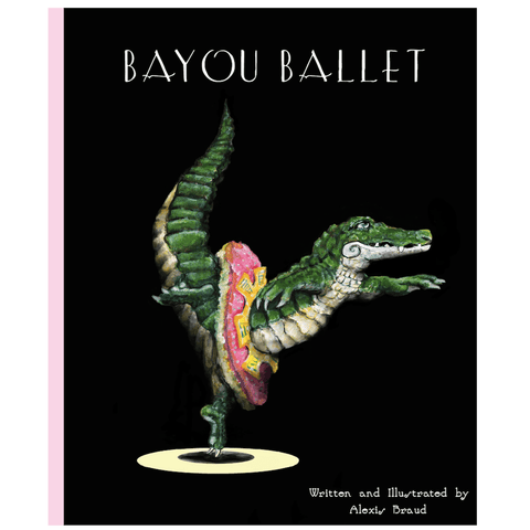 Bayou Ballet - Written and illustrated by Alexis Braud