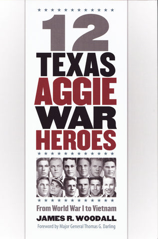 """12 Texas Aggie War Heroes"" by James R. Woodall"