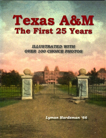 """Texas A&M: The First 25 Years"" by Lyman Hardeman '66"