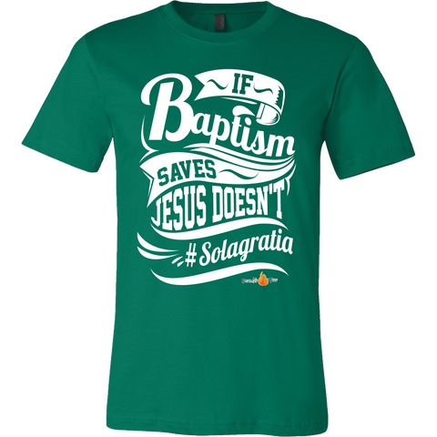 If Baptism Saves Jesus Doesnt Christian T-Shirt (Mens/Unisex) (Multiple Colors)