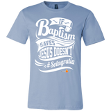 If Baptism Saves Jesus Doesnt Christian T-Shirt (Mens/Unisex) (Multiple Colors) - Paraclete Tees  - 8