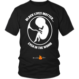 Black Lives Matter... Even in the Womb Pro Life T-Shirt (Mens/Unisex) (White Letters) - Paraclete Tees  - 7