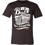 If Baptism Saves Jesus Doesnt Christian T-Shirt (Mens/Unisex) (Multiple Colors) - Paraclete Tees  - 7