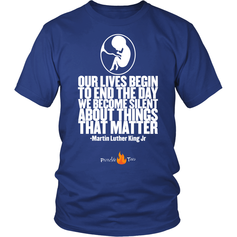 Our Lives Begin to End Quote Pro Life T-Shirt (Mens/Unisex) (Multiple Colors) - Paraclete Tees  - 1