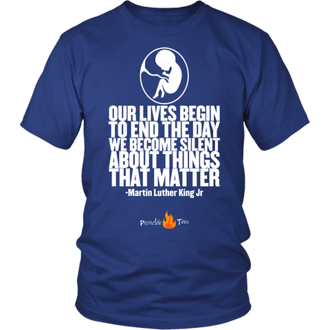 Our Lives Begin to End Quote Pro Life T-Shirt (Mens/Unisex) (Multiple Colors)