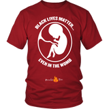 Black Lives Matter... Even in the Womb Pro Life T-Shirt (Mens/Unisex) (White Letters) - Paraclete Tees  - 2