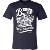 If Baptism Saves Jesus Doesnt Christian T-Shirt (Mens/Unisex) (Multiple Colors) - Paraclete Tees  - 12