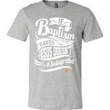 If Baptism Saves Jesus Doesnt Christian T-Shirt (Mens/Unisex) (Multiple Colors) - Paraclete Tees  - 9
