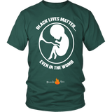 Black Lives Matter... Even in the Womb Pro Life T-Shirt (Mens/Unisex) (White Letters) - Paraclete Tees  - 5
