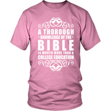 A Thorough Knowledge of the Bible is worth more than a college education Christian T-Shirt (Mens/Unisex) (Multiple Colors) - Paraclete Tees  - 9
