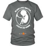 Black Lives Matter... Even in the Womb Pro Life T-Shirt (Mens/Unisex) (White Letters) - Paraclete Tees  - 8