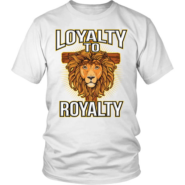 fb3b3f04 Loyalty to Royalty Christian T-Shirt (Men/Unisex) (Multiple Colors)
